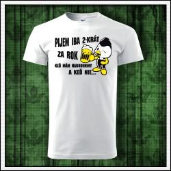 Vtipné unisex tričká Pijem iba 2-krát za rok
