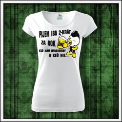 Vtipné dámske tričká Pijem iba 2-krát ra rok