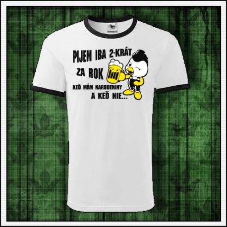 Vtipné unisex dvojfarebné tričká Pijem iba 2-krát za rok