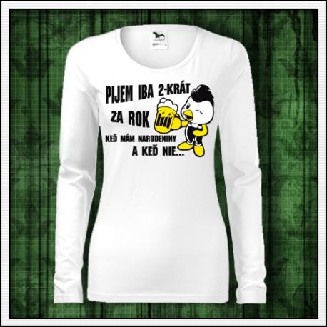 Vtipné dámske dlhorukávové tričká Pijem iba 2-krát za rok