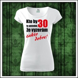 Vtipné dámske tričká Vyzerám takto dobre