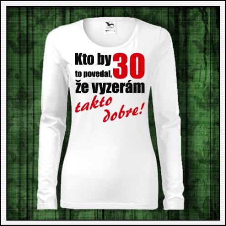 Vtipné dámske dlhorukávové tričká Vyzerám takto dobre