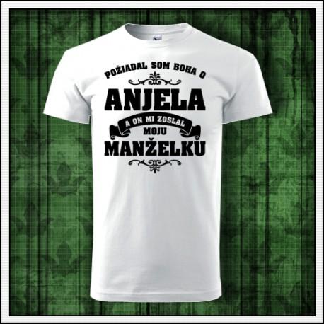 darček pre manžela, tričko Požiadal som Boha o Anjela a on mi zoslal moju manželku