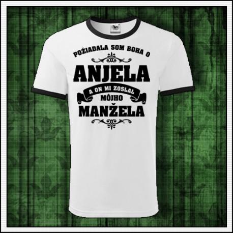 Unisex tričko pre manželku Požiadala som Boha o Anjela a on mi zoslal môjho Manžela