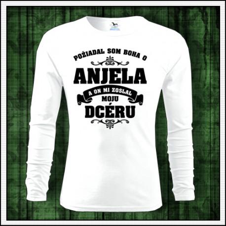 Panske tričko s dlhým rukávom Požiadal so Boha o Anjela a on mi zoslal moju dcéru