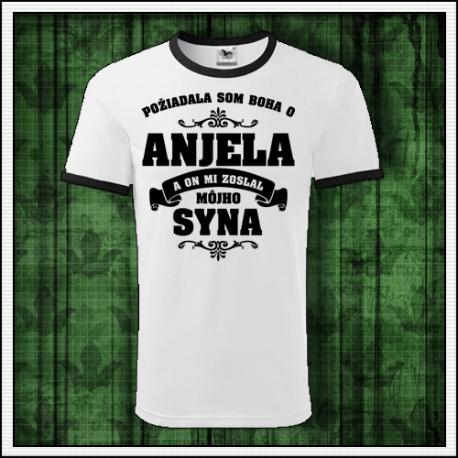 Unisex tričko pre maminu Požiadala som Boha o Anjela a on mi zoslal môjho Syna