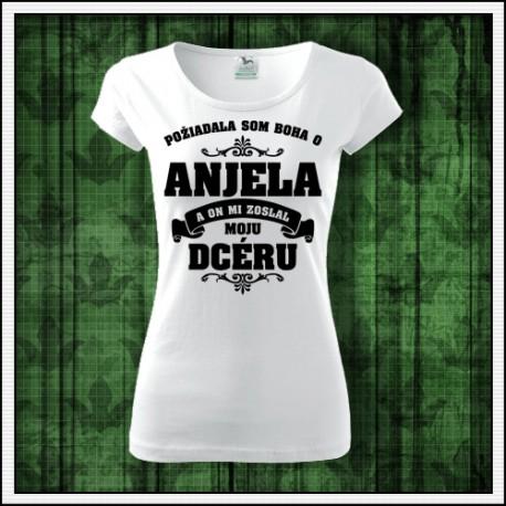 Dámske tričko Požiadala som Boha o Anjela a on mi zoslal moju dcéru