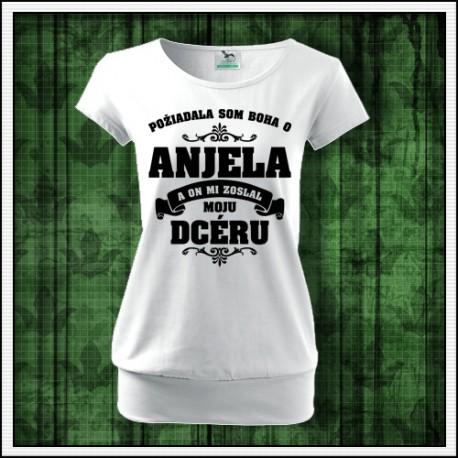 aa1b1bafdd89 Dámske tričko pre mamu Požiadala som Boha o Anjela a on mi zoslal moju dcéru