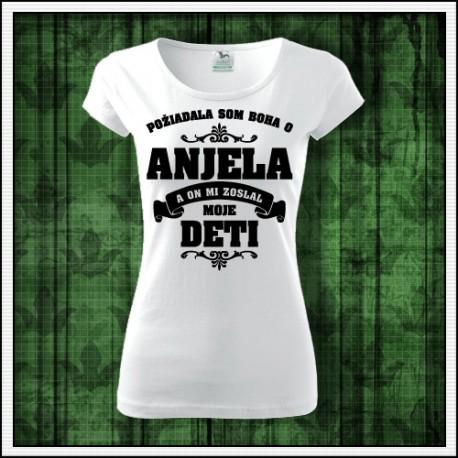 Damske tričko darček pre maminu Požiadala som Boha o Anjela a on mi zoslal moje deti