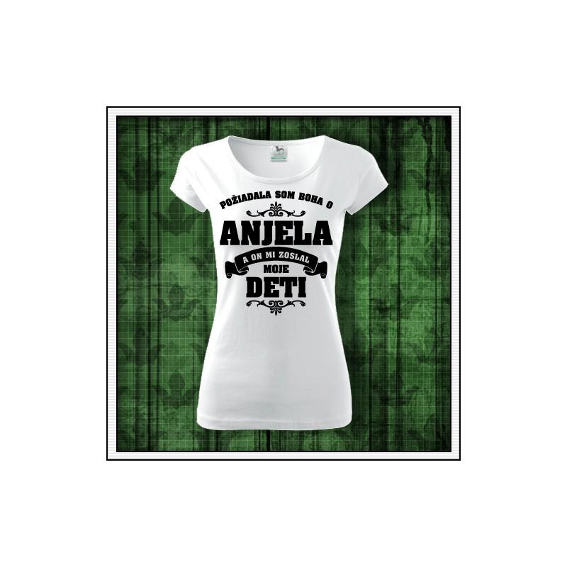 Damske tričko darček pre maminu Požiadala som Boha o Anjela a on mi zoslal  moje deti ... a3936a7450