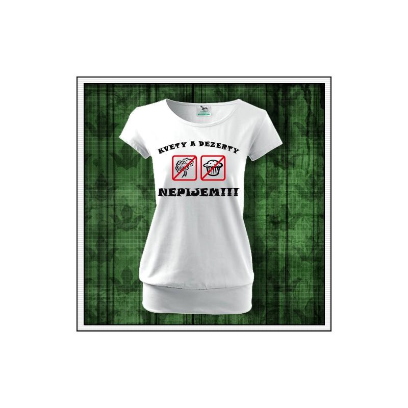 a66f3775e826 vtipný darček k narodeninám Vtipné dámske tričká s patentom Kvety a dezerty  nepijem!!! ...