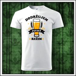 Vtipne tricko Dodrzujem pivny rezim, vtipny darcek pivo