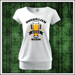 Vtipné dámske tričko pre pivárku Dodržujem pivný režim pitný režim