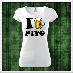 Vtipné dámske tričká I Love Pivo