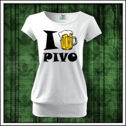 Vtipné dámske tričká s patentom I Love Pivo