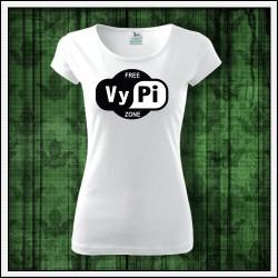 Vtipné dámske tričká Free VyPi Zone