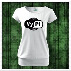 Vtipné dámske tričká s patentom Free VyPi Zone