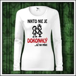 Vtipné dámske dlhorukávové tričko Nikto nie je dokonalý
