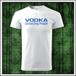 Vtipné unisex tričko Vodka connecting people