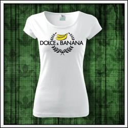 Vtipne damske tricko Dolce & Banana