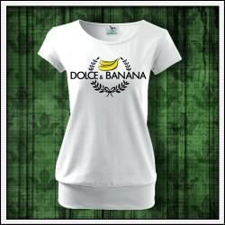 Vtipné dámske tričko s patentom Dolce & Banana