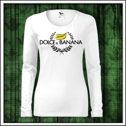Vtipné dámske dlhorukávové tričko Dolce & Banana