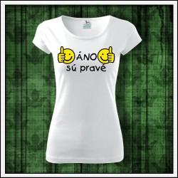 Vtipné dámske tričko Áno sú pravé, vtipný darček