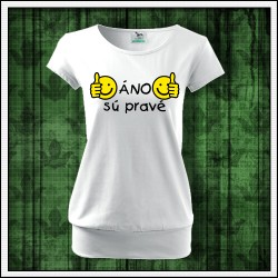 Vtipné dámske tričko s patentom Áno sú pravé