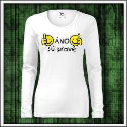 Vtipné dámske dlhorukávové tričko Áno sú pravé