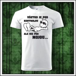 Vtipné unisex tričká Všetko je pod kontrolou