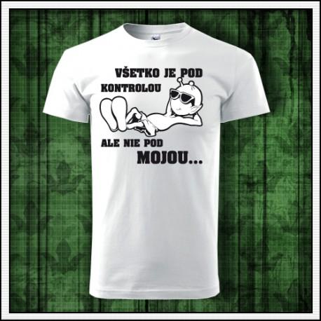 Vtipné unisex tričko Všetko je pod kontrolou
