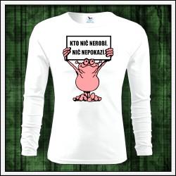 Vtipné pánske dlhorukávové tričko Kto nič nerobí, nič nepokazí
