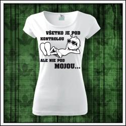 Vtipné dámske tričká Všetko je pod kontrolou