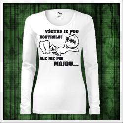 Vtipné dámske dlhorukávové tričká Všetko je pod kontrolou